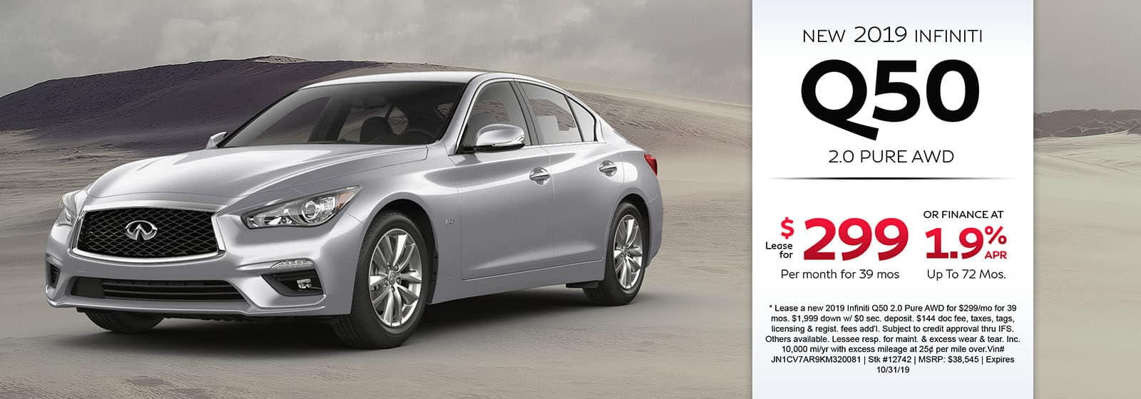 Lease a new 2019 INFINITI Q50 2.0 Pure AWD for $299 a month for 39 months. Or get special 1.9% APR financing for up to 72 months