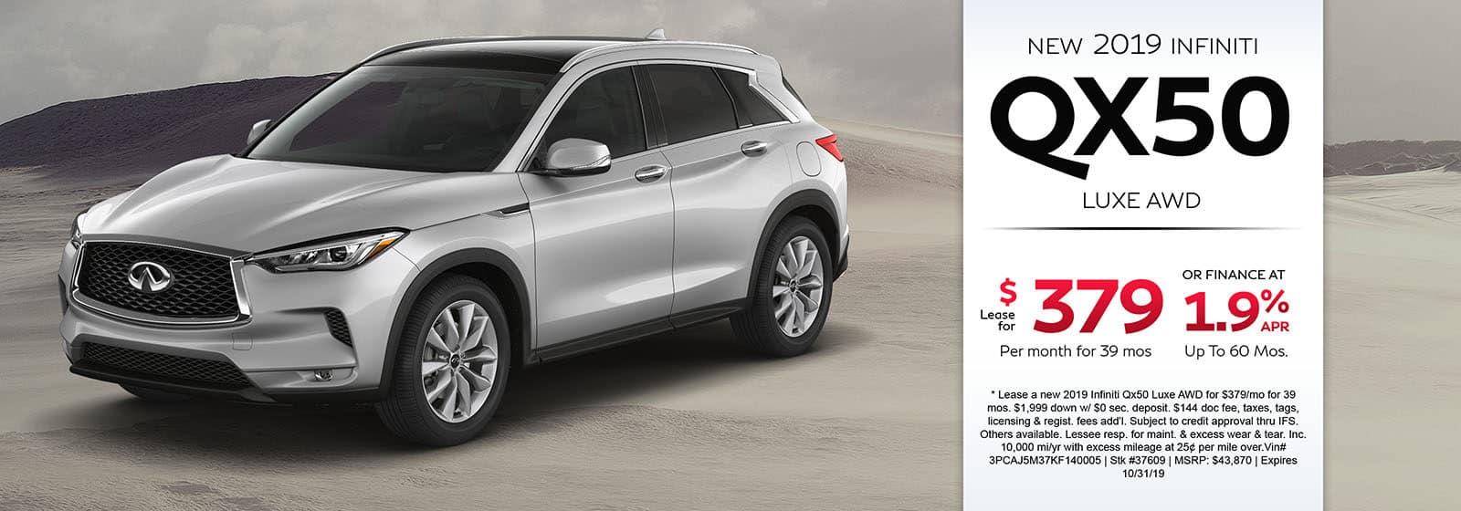 Lease a new 2019 INFINITI QX50 Luxe AWD for $379 a month for 39 months. Or get special 1.9% APR financing for up to 60 months