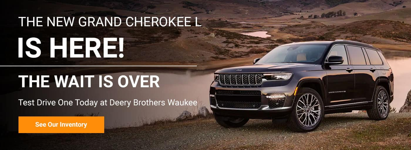THE NEW GRAND CHEROKEE L IS HERE! - THE WAIT IS OVER! Test Drive One Today at Deery Brothers Waukee