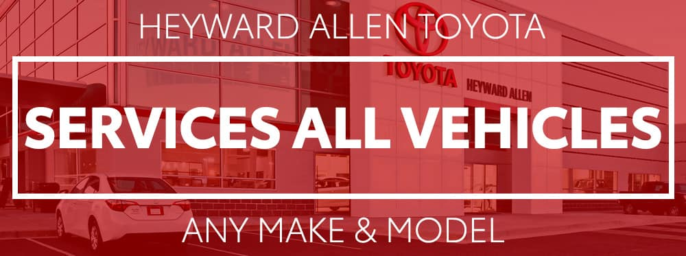 We will take care of any vehicle, make, model, year regardless of if you bought it from Heyward Allen Toyota