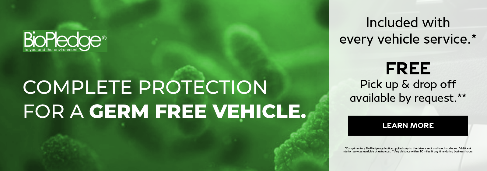 BioPledge® AntiMicrobial Protection (AMP)™ included with every vehicle service. Free pick up and drop off available by request. Restrictions apply. Click to learn more.