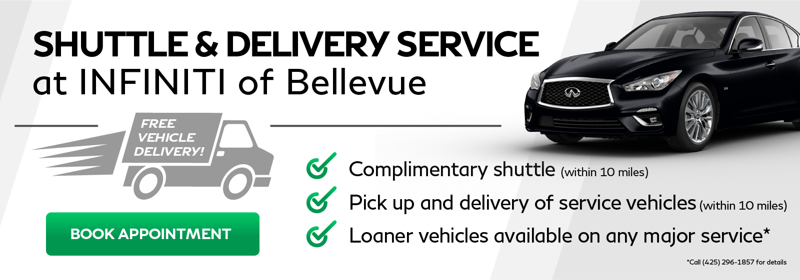 Shuttle & delivery service at INFINITI of Bellevue! Click to book appointment.