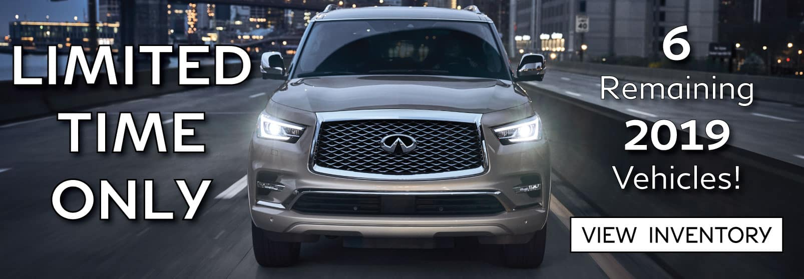 Limited Time Offer for 6 2019 vehicles remaining! Image is of a 2020 QX80 on the road.