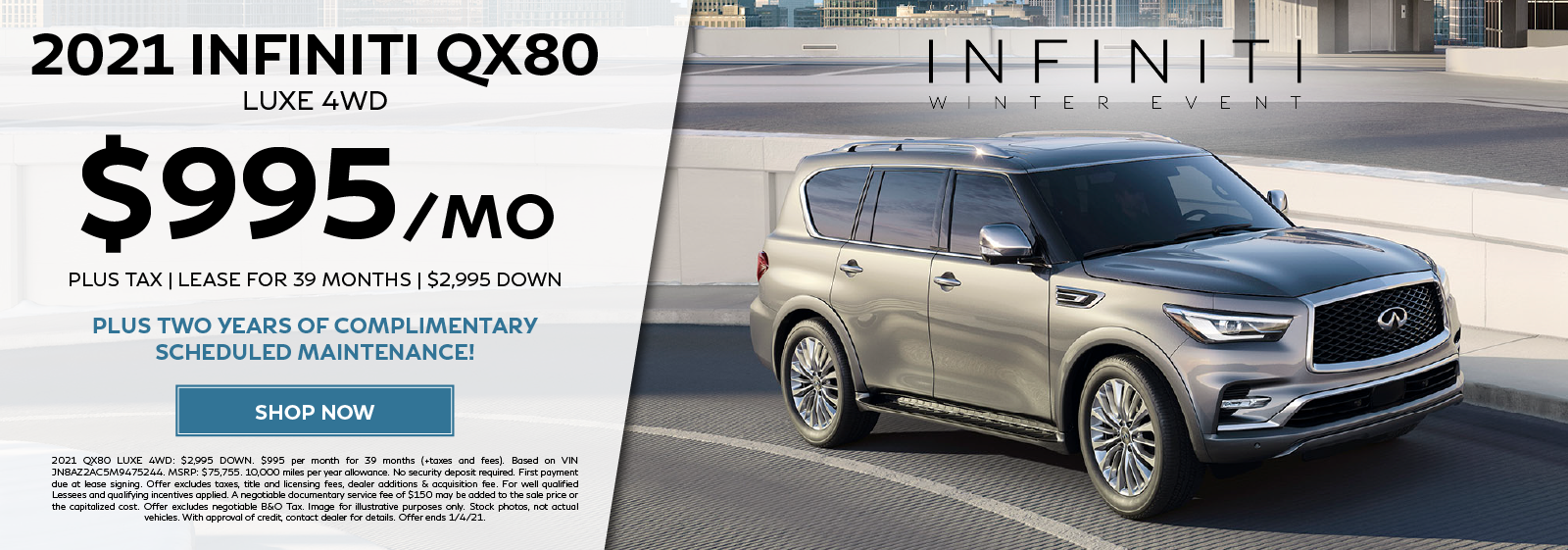 Lease a new 2021 QX80 LUXE 4WD for $995 per month for 39 months plus get two years of complimentary scheduled maintenance. Click to shop now.