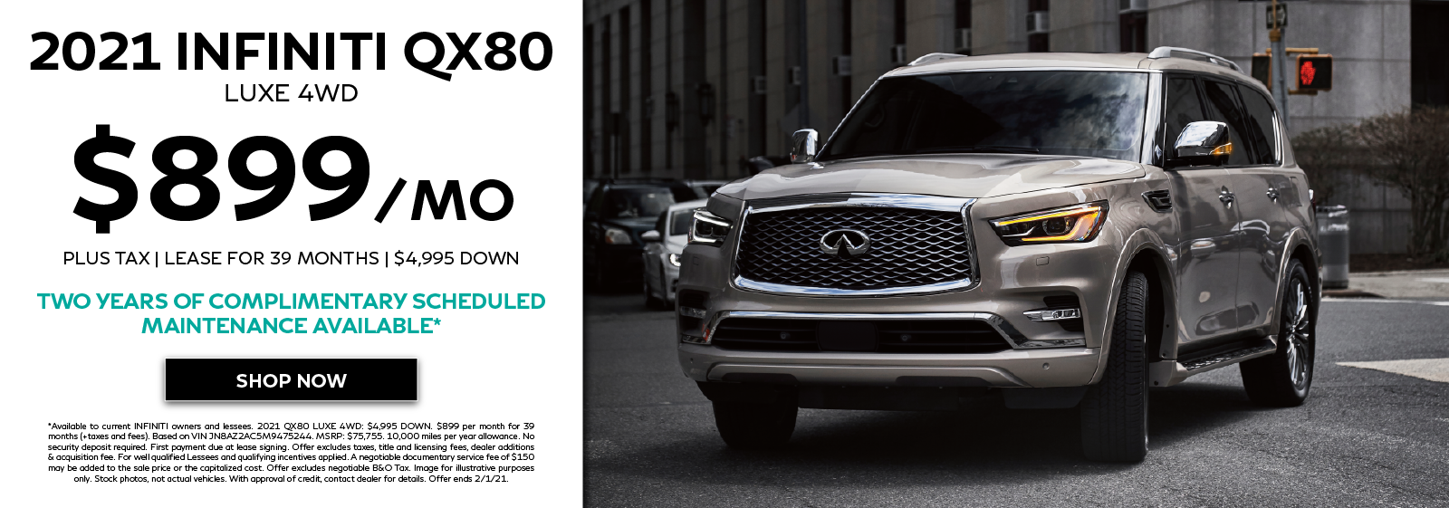 Well-qualified lessees can lease a new 2021 INFINITI QX80 LUXE 4WD for $899 per month for 39 months plus get two years complimentary scheduled maintenance. Click to view inventory.