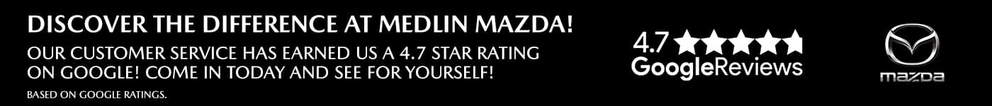 Discover the difference at Medlin Mazda banner, 4.7 star google reviews