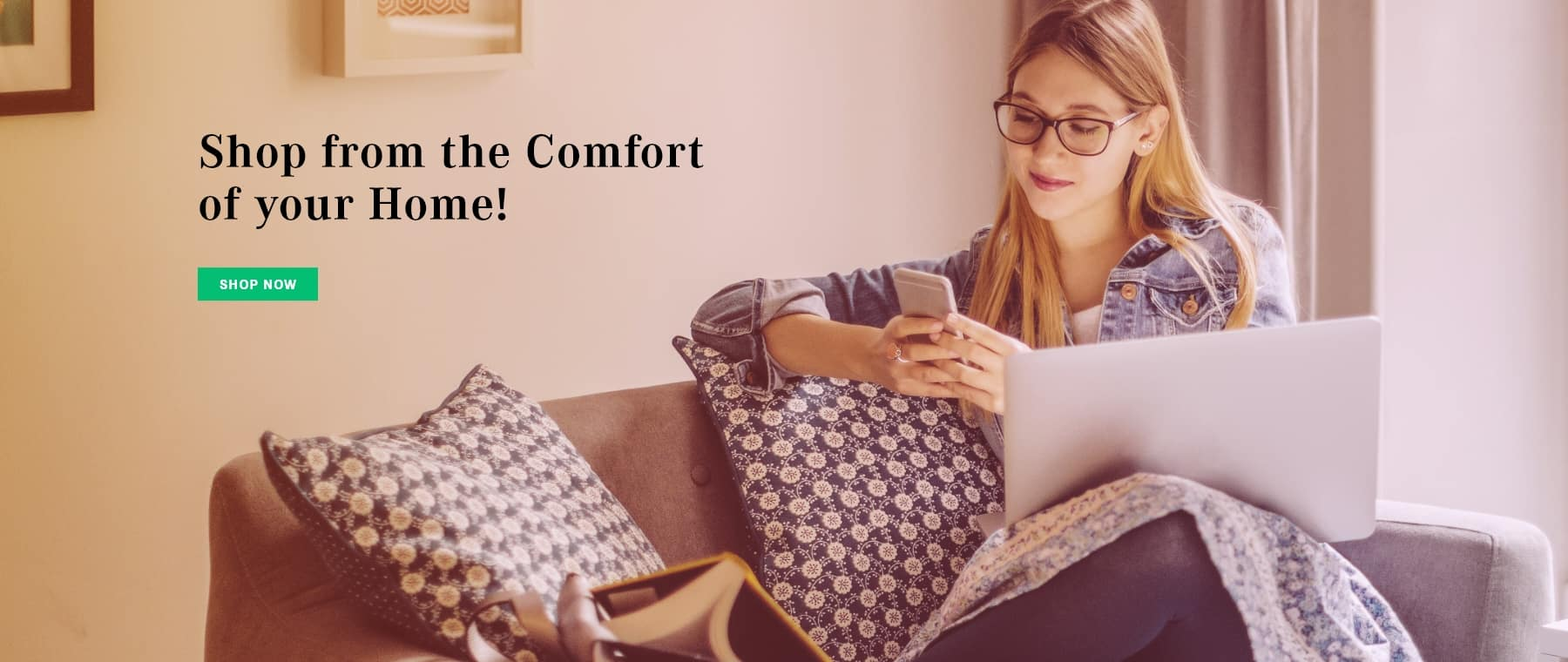 Shop From the Comfort of Your Own Home!