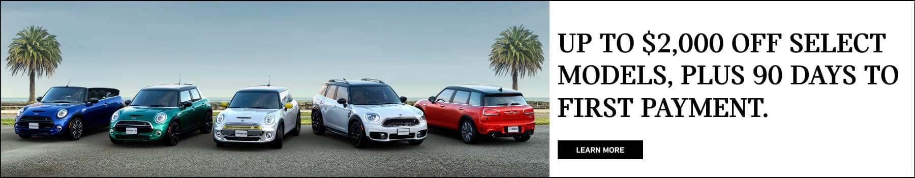 MINI Family. Up to $2,000 off select MINI models plus 90 days to your first payment.