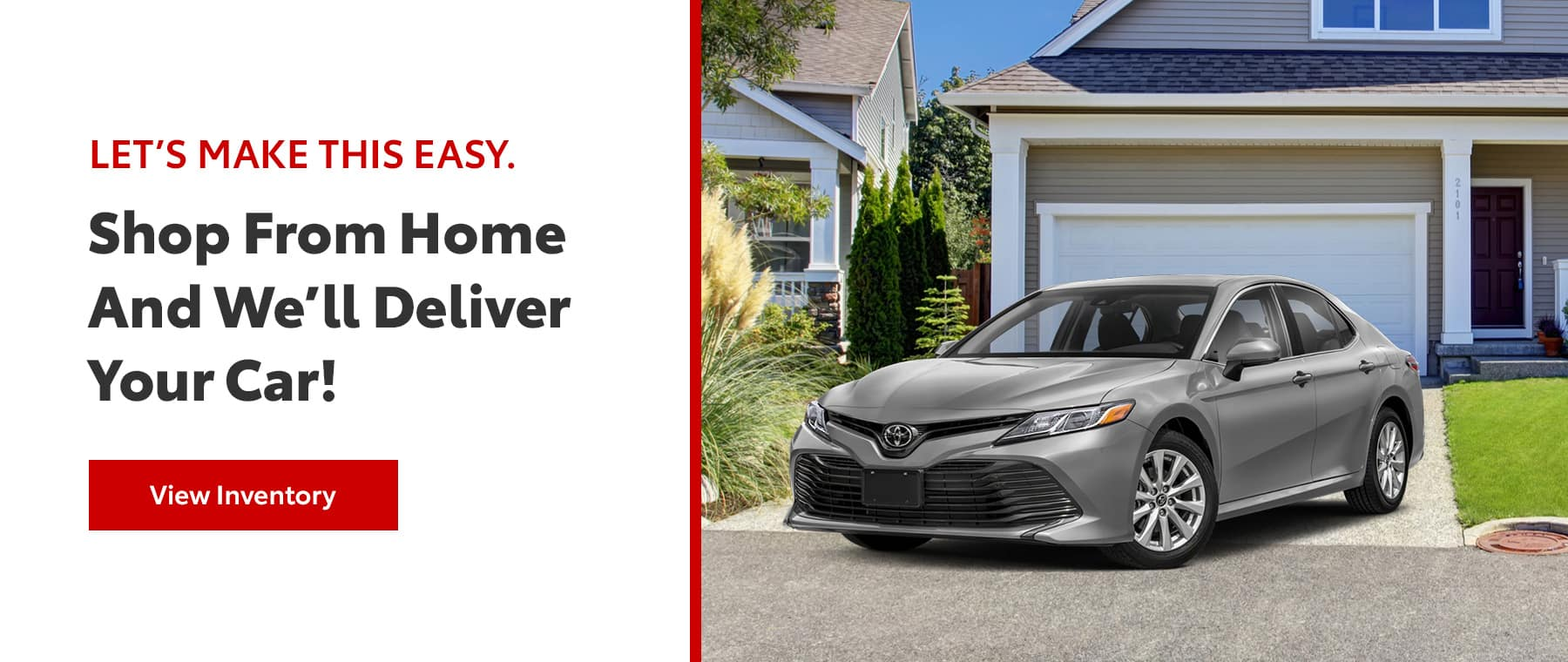 LET'S MAKE THIS EASY. SHOP FROM HOME AND WE'LL DELIVER YOUR CAR! VIEW INVENTORY