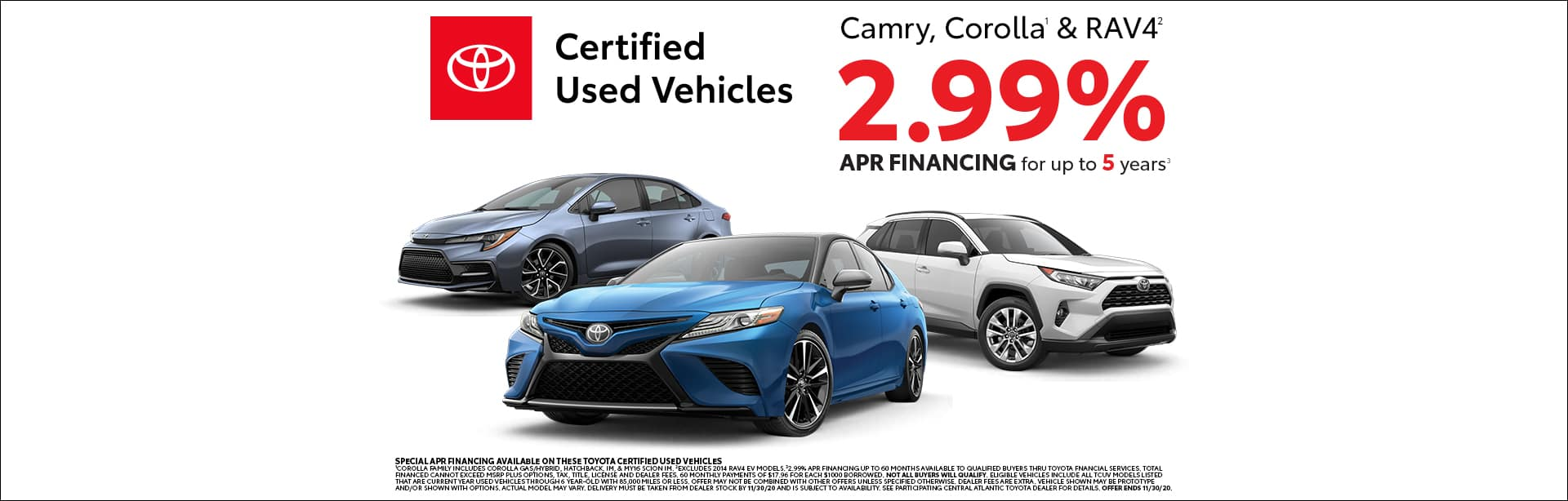 Certified Used Vehicles Carmry, Corolla & Rav 4 2.99% APR Financing up to 5 years