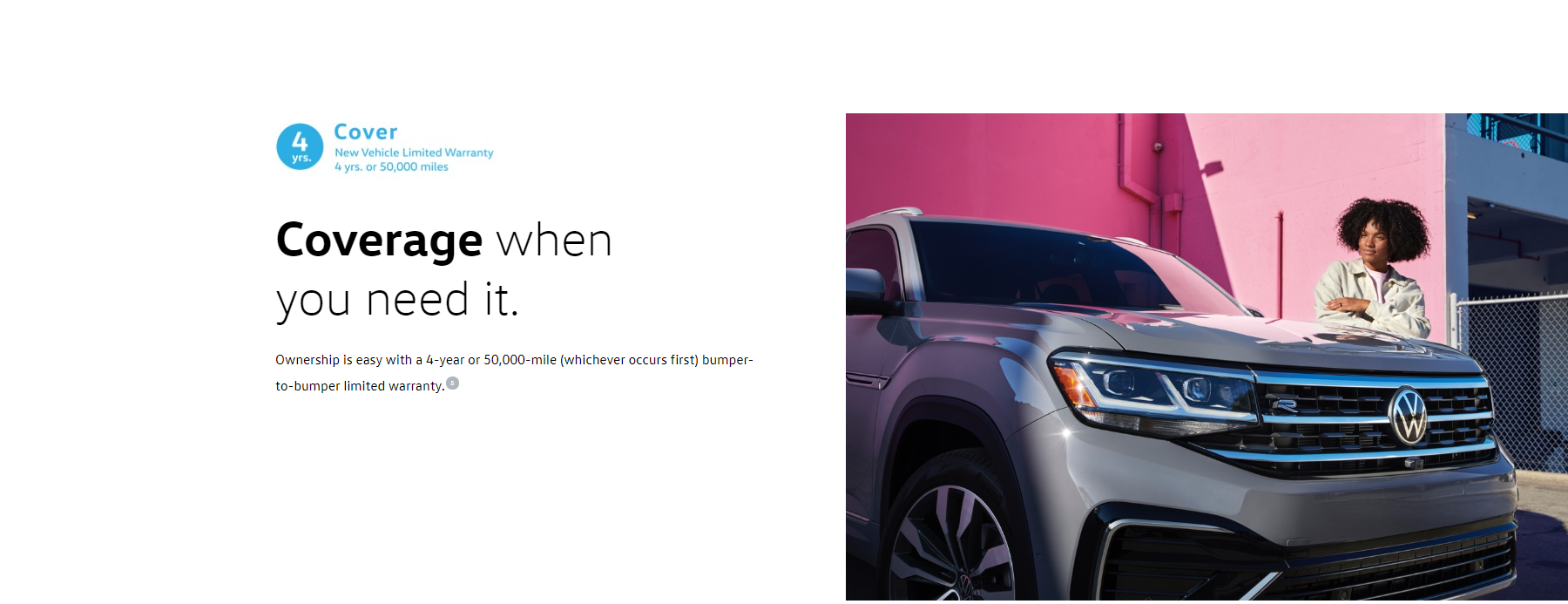 Coverage when you need it. Ownership is easy with a 4-year or 50,000-mile (whichever occurs first) bumper-to-bumper limited warranty.
