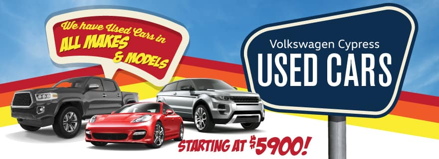Get a used car in all makes and models at Volkswagen Cypress