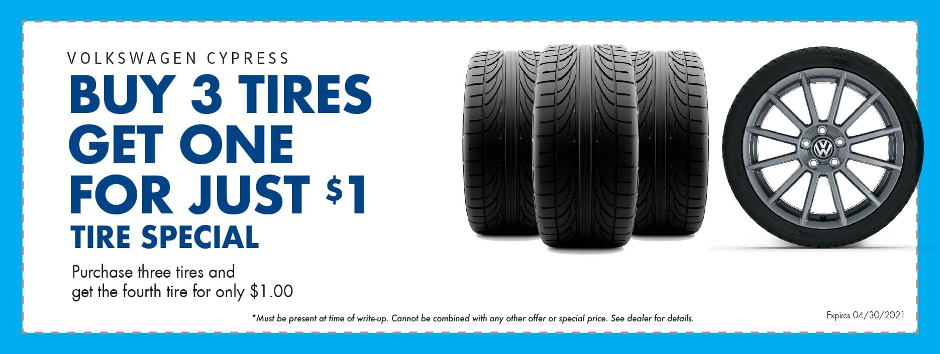 Buy 3 tires get the one for $1 at Volkswagen Cypress.
